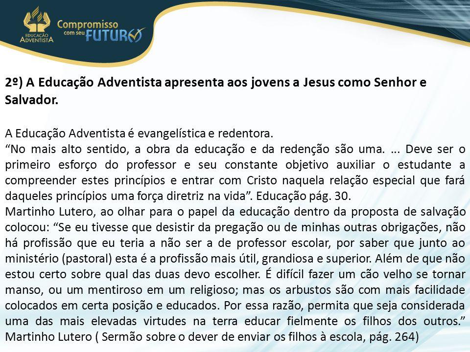 """2º) A Educação Adventista apresenta aos jovens a Jesus como Senhor e Salvador. A Educação Adventista é evangelística e redentora. """"No mais alto sentid"""