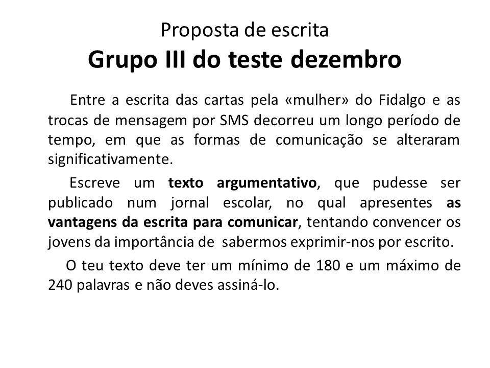 Proposta de escrita Grupo III do teste dezembro Entre a escrita das cartas pela «mulher» do Fidalgo e as trocas de mensagem por SMS decorreu um longo período de tempo, em que as formas de comunicação se alteraram significativamente.