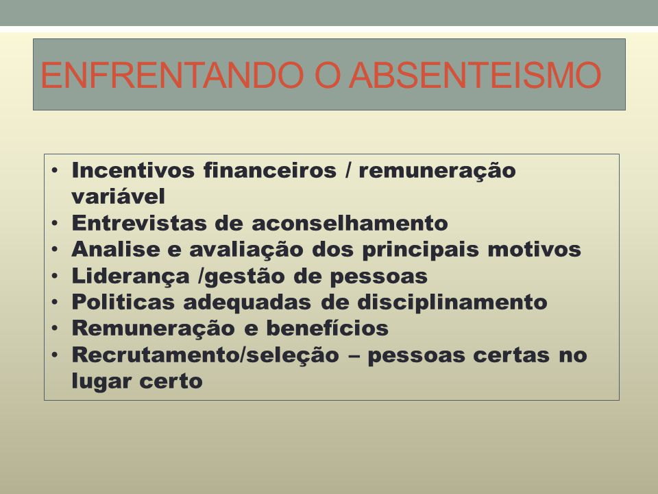 ENFRENTANDO O ABSENTEISMO Incentivos financeiros / remuneração variável Entrevistas de aconselhamento Analise e avaliação dos principais motivos Lider