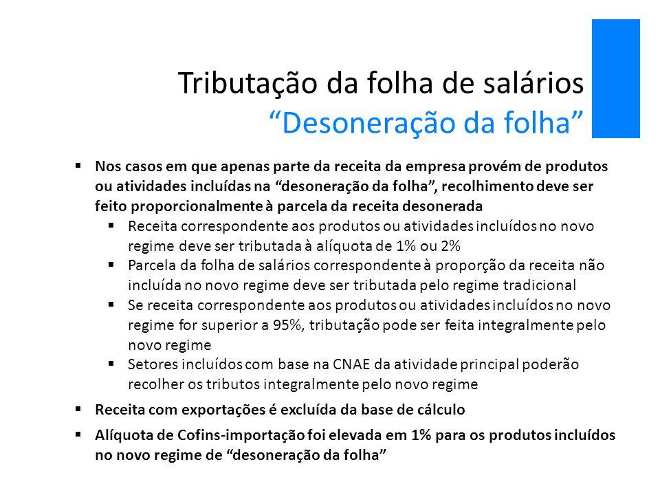 """Tributação da folha de salários """"Desoneração da folha""""  Nos casos em que apenas parte da receita da empresa provém de produtos ou atividades incluída"""