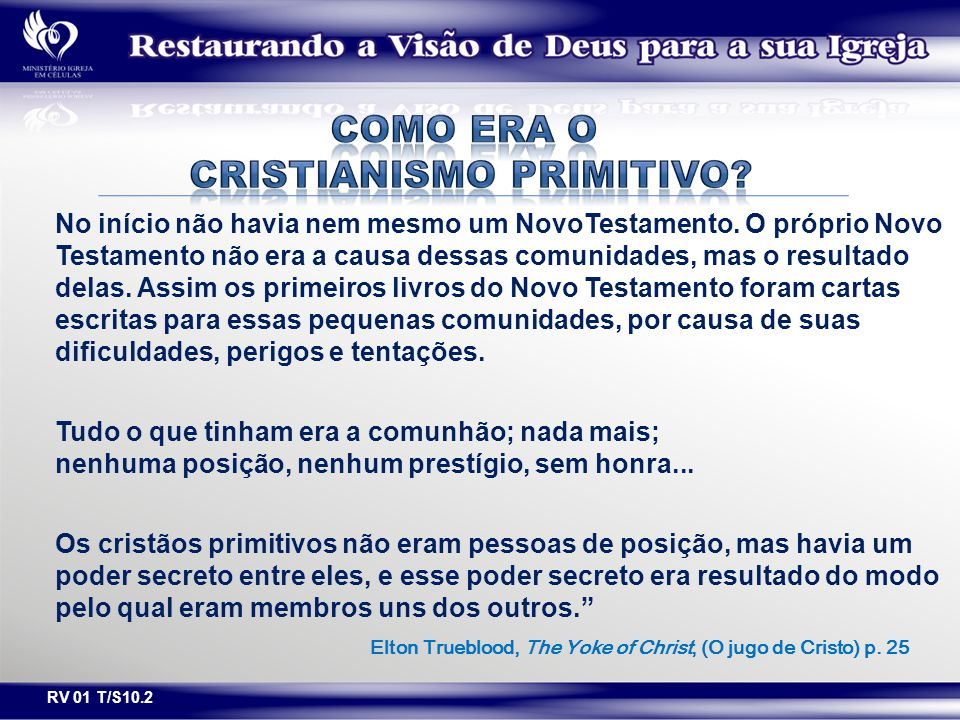 RV 01 T/S10.2 No início não havia nem mesmo um NovoTestamento. O próprio Novo Testamento não era a causa dessas comunidades, mas o resultado delas. As