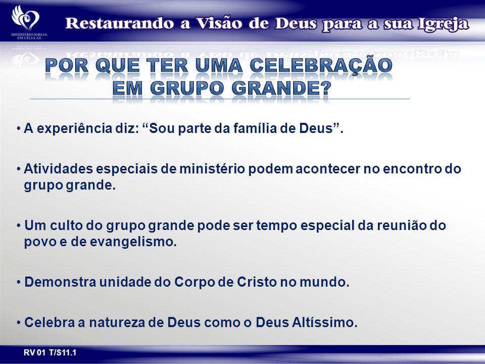 """A experiência diz: """"Sou parte da família de Deus"""". Atividades especiais de ministério podem acontecer no encontro do grupo grande. Um culto do grupo g"""
