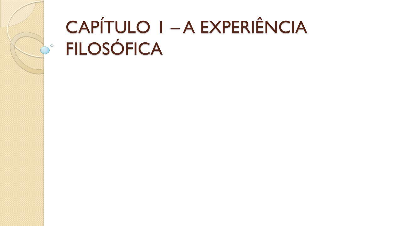 CAPÍTULO 1 – A EXPERIÊNCIA FILOSÓFICA