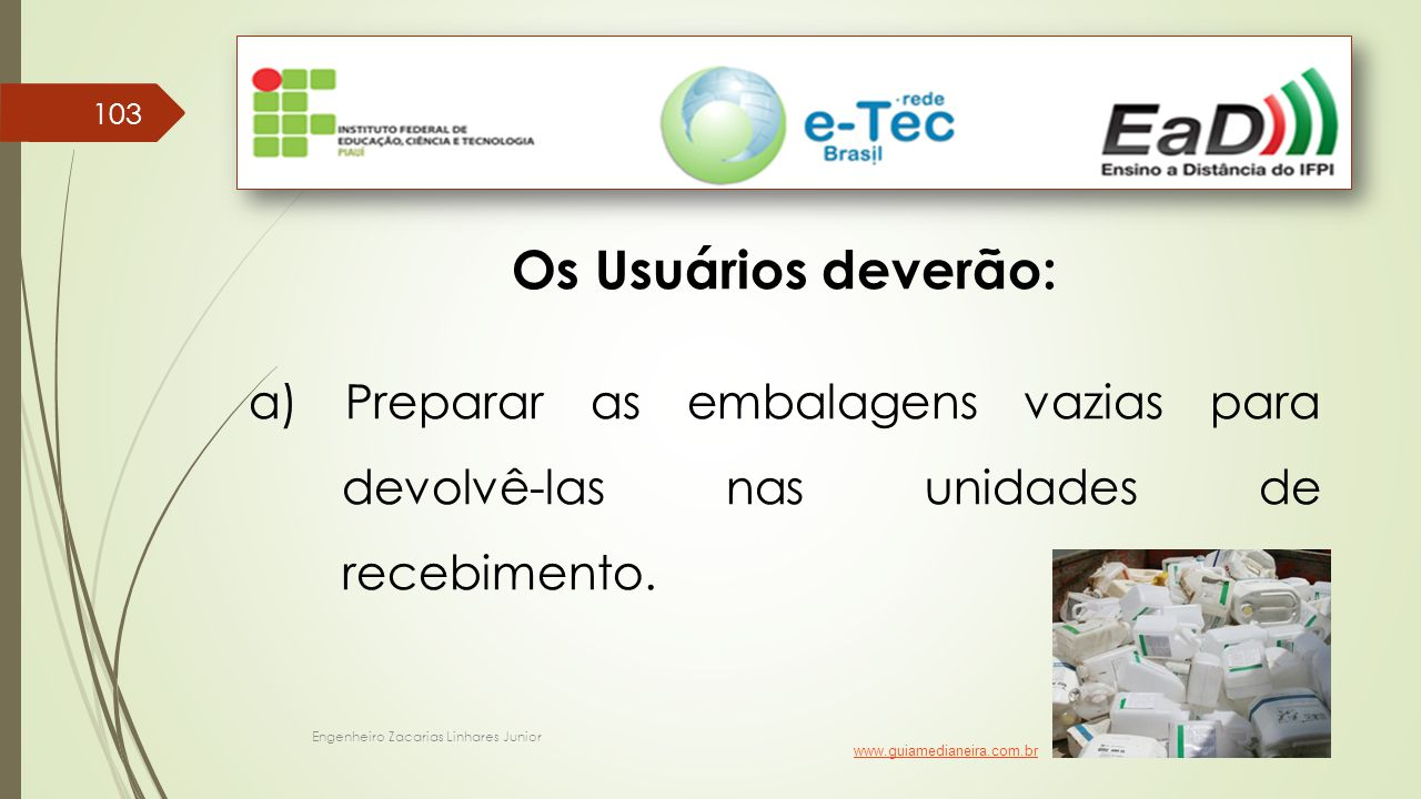 Engenheiro Zacarias Linhares Junior 103 Os Usuários deverão: a) Preparar as embalagens vazias para devolvê-las nas unidades de recebimento. www.guiame