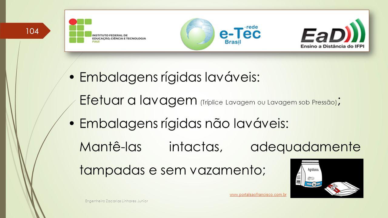 Engenheiro Zacarias Linhares Junior 104 Embalagens rígidas laváveis: Efetuar a lavagem (Tríplice Lavagem ou Lavagem sob Pressão) ; Embalagens rígidas