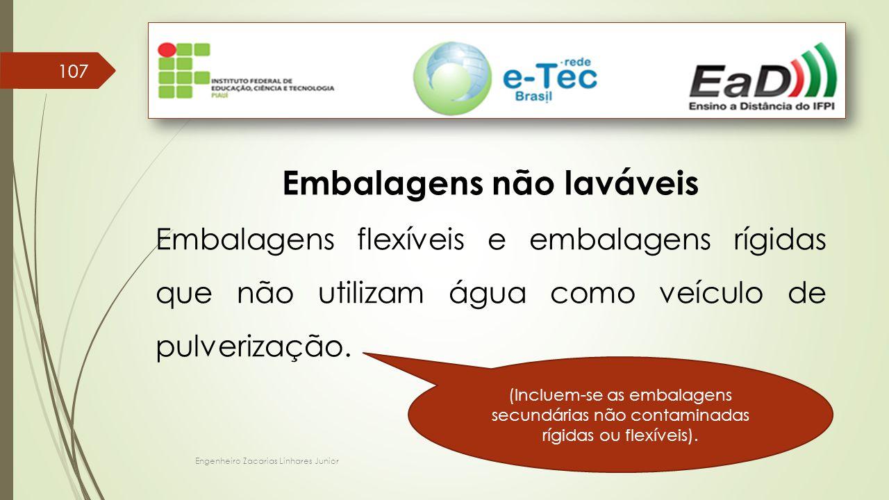 Engenheiro Zacarias Linhares Junior 107 Embalagens não laváveis Embalagens flexíveis e embalagens rígidas que não utilizam água como veículo de pulverização.