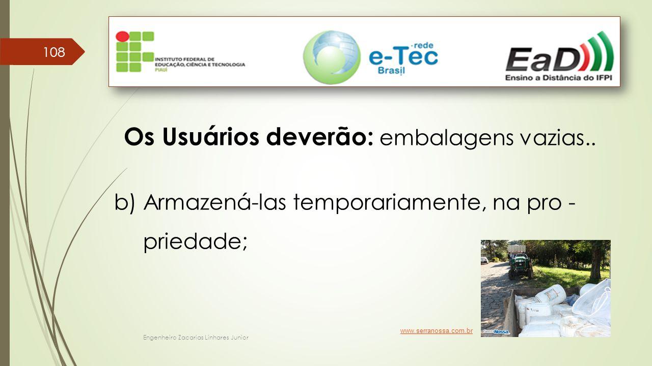 Engenheiro Zacarias Linhares Junior 108 Os Usuários deverão: embalagens vazias.. b) Armazená-las temporariamente, na pro - priedade; www.serranossa.co