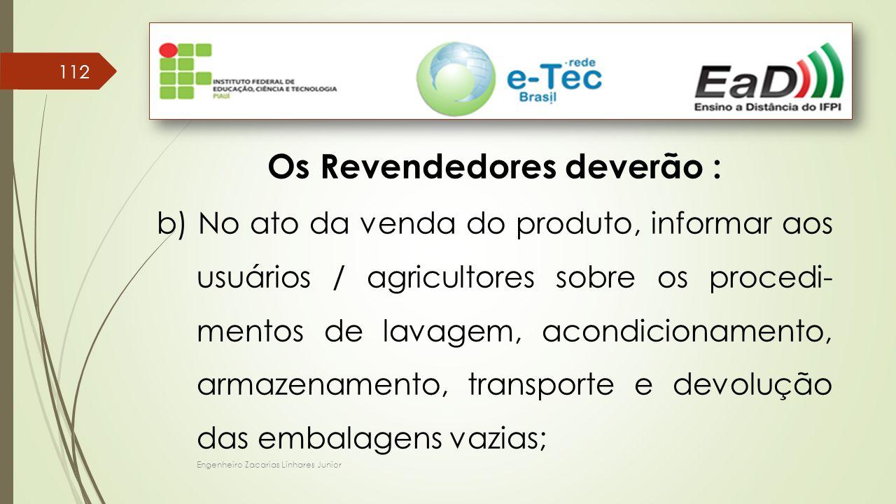 Engenheiro Zacarias Linhares Junior 112 Os Revendedores deverão : b) No ato da venda do produto, informar aos usuários / agricultores sobre os procedi