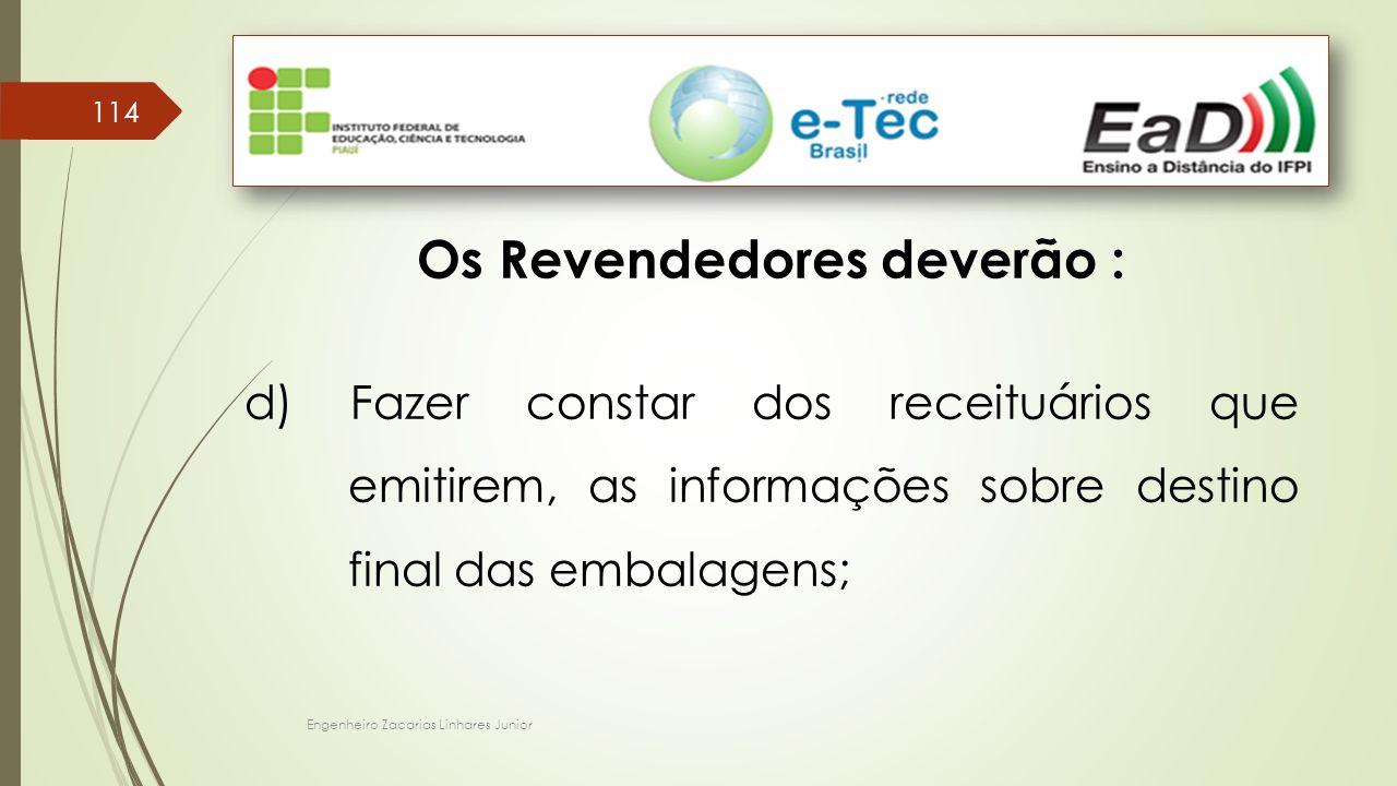 Engenheiro Zacarias Linhares Junior 114 Os Revendedores deverão : d) Fazer constar dos receituários que emitirem, as informações sobre destino final d
