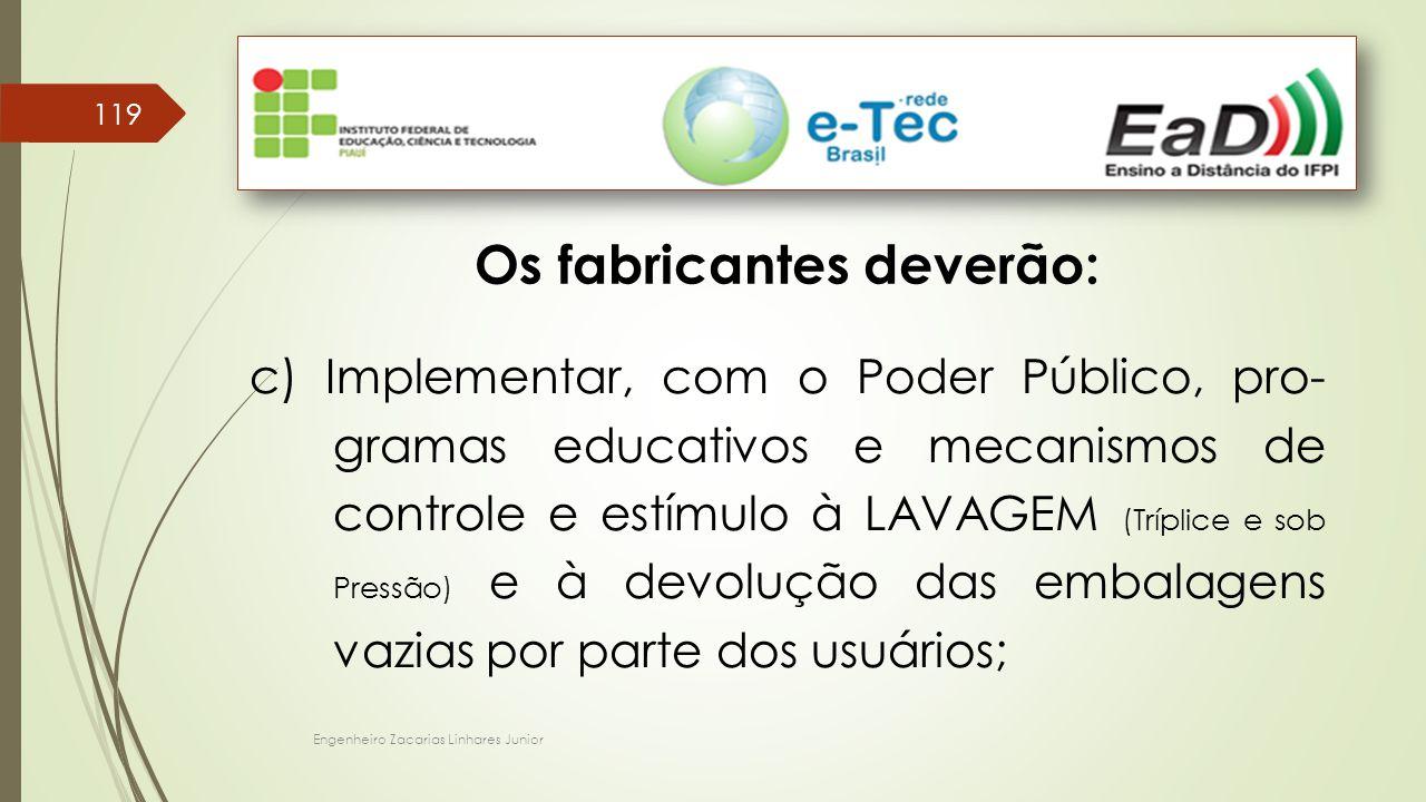 Engenheiro Zacarias Linhares Junior 119 Os fabricantes deverão: c) Implementar, com o Poder Público, pro- gramas educativos e mecanismos de controle e
