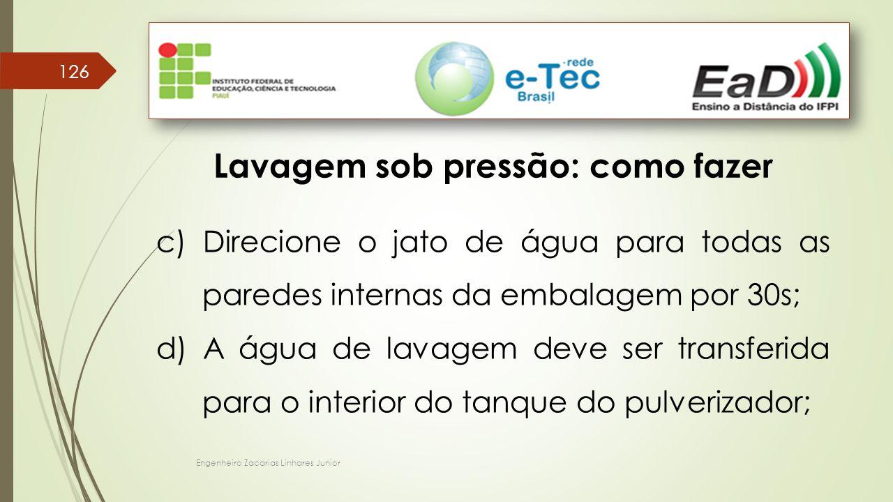Engenheiro Zacarias Linhares Junior 126 Lavagem sob pressão: como fazer c) Direcione o jato de água para todas as paredes internas da embalagem por 30