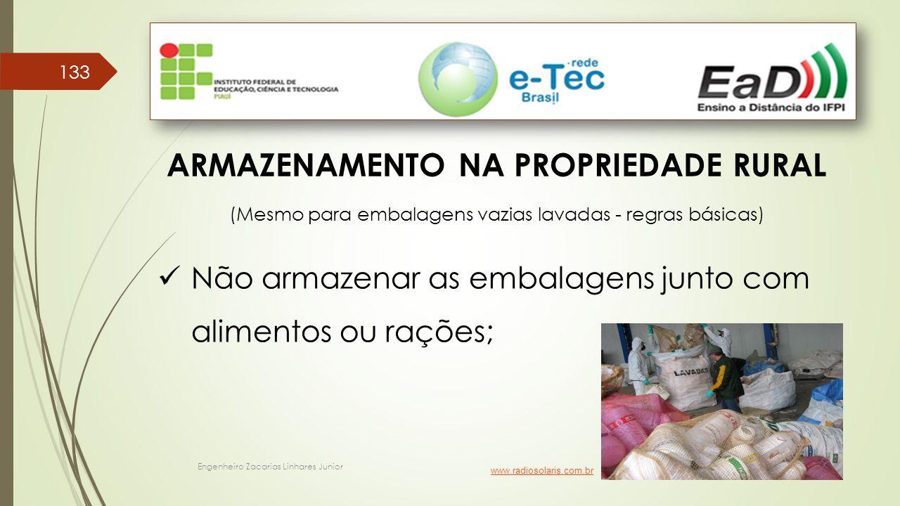 Engenheiro Zacarias Linhares Junior 133 ARMAZENAMENTO NA PROPRIEDADE RURAL (Mesmo para embalagens vazias lavadas - regras básicas) Não armazenar as em