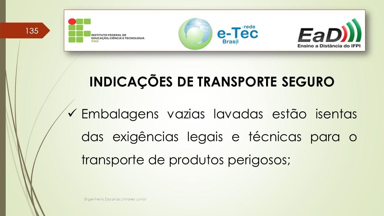 Engenheiro Zacarias Linhares Junior 135 INDICAÇÕES DE TRANSPORTE SEGURO Embalagens vazias lavadas estão isentas das exigências legais e técnicas para