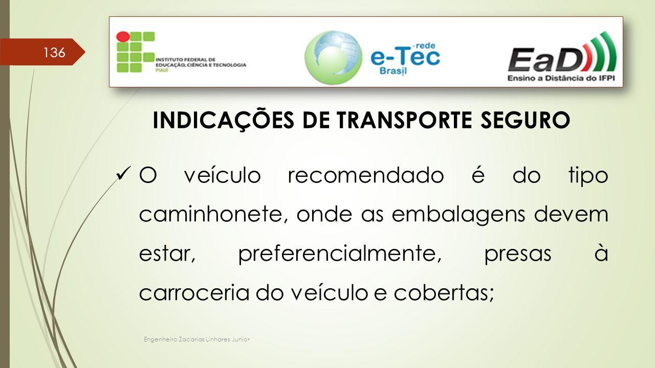 Engenheiro Zacarias Linhares Junior 136 INDICAÇÕES DE TRANSPORTE SEGURO O veículo recomendado é do tipo caminhonete, onde as embalagens devem estar, preferencialmente, presas à carroceria do veículo e cobertas;