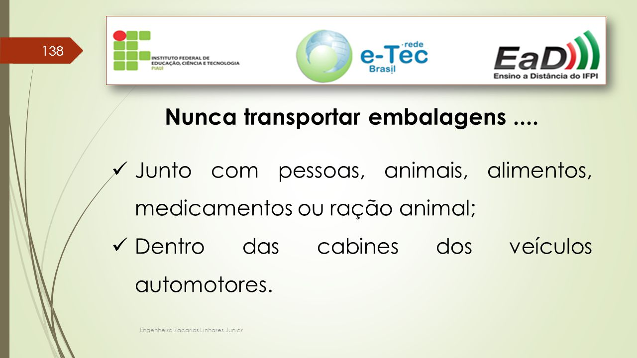 Engenheiro Zacarias Linhares Junior 138 Nunca transportar embalagens.... Junto com pessoas, animais, alimentos, medicamentos ou ração animal; Dentro d