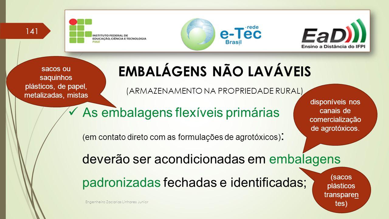Engenheiro Zacarias Linhares Junior 141 EMBALÁGENS NÃO LAVÁVEIS (ARMAZENAMENTO NA PROPRIEDADE RURAL) As embalagens flexíveis primárias (em contato dir