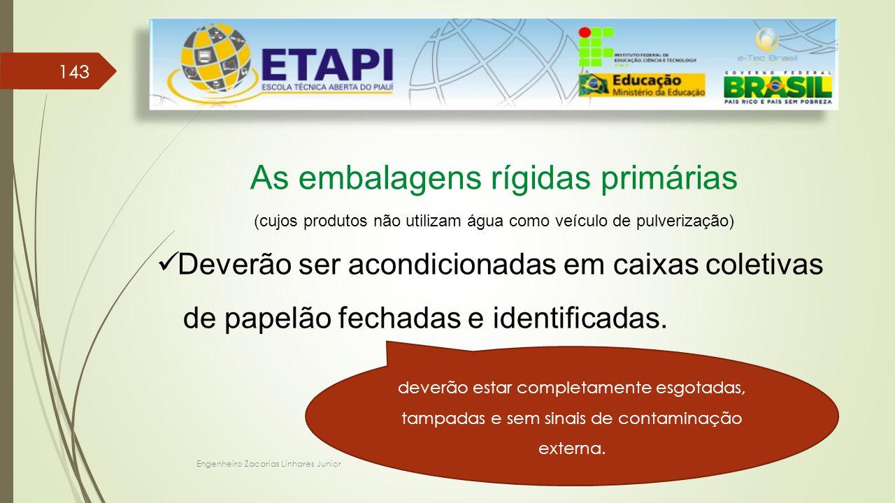 Engenheiro Zacarias Linhares Junior 143 As embalagens rígidas primárias (cujos produtos não utilizam água como veículo de pulverização) Deverão ser ac