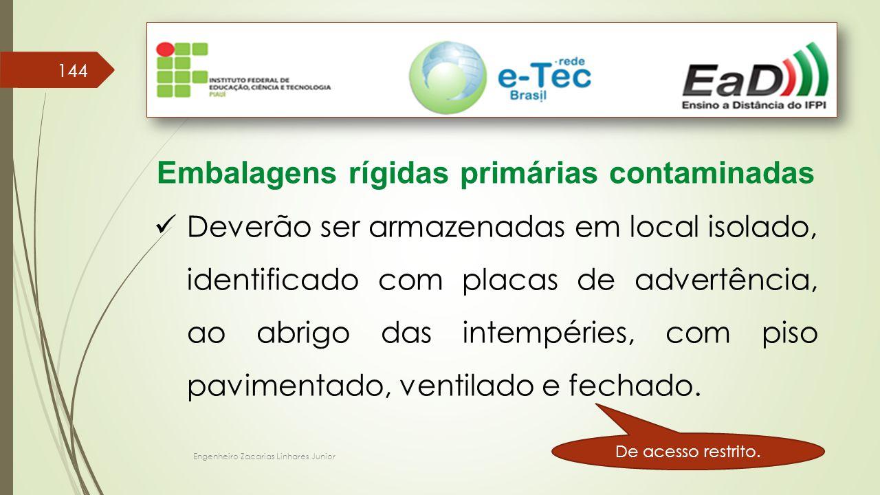Engenheiro Zacarias Linhares Junior 144 Embalagens rígidas primárias contaminadas Deverão ser armazenadas em local isolado, identificado com placas de