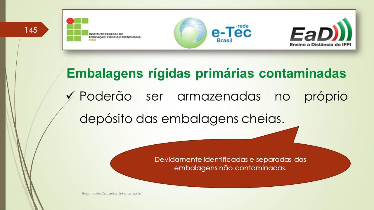 Engenheiro Zacarias Linhares Junior 145 Embalagens rígidas primárias contaminadas Poderão ser armazenadas no próprio depósito das embalagens cheias. D