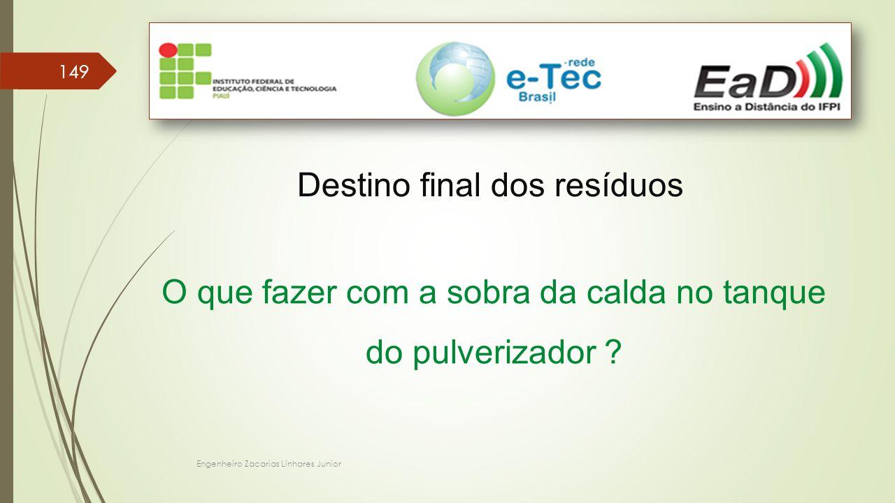 Engenheiro Zacarias Linhares Junior 149 Destino final dos resíduos O que fazer com a sobra da calda no tanque do pulverizador ?