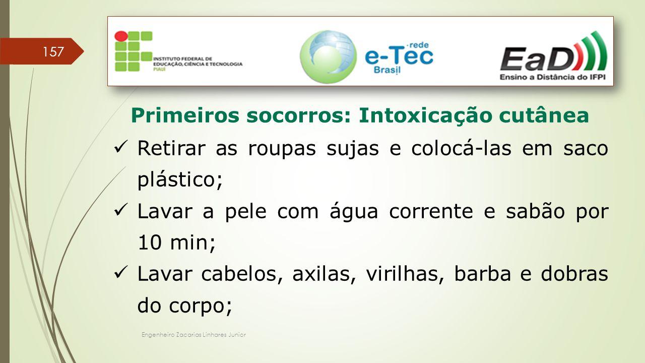 Engenheiro Zacarias Linhares Junior 157 Primeiros socorros: Intoxicação cutânea Retirar as roupas sujas e colocá-las em saco plástico; Lavar a pele co