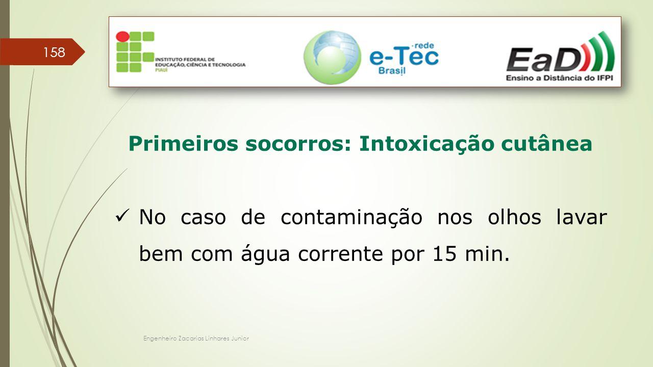 Engenheiro Zacarias Linhares Junior 158 Primeiros socorros: Intoxicação cutânea No caso de contaminação nos olhos lavar bem com água corrente por 15 m