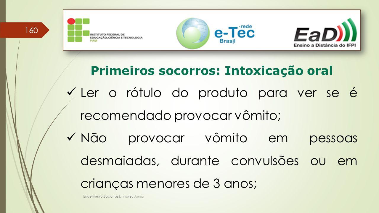 Engenheiro Zacarias Linhares Junior 160 Primeiros socorros: Intoxicação oral Ler o rótulo do produto para ver se é recomendado provocar vômito; Não pr