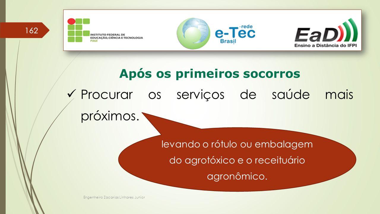 Engenheiro Zacarias Linhares Junior 162 Após os primeiros socorros Procurar os serviços de saúde mais próximos. levando o rótulo ou embalagem do agrot