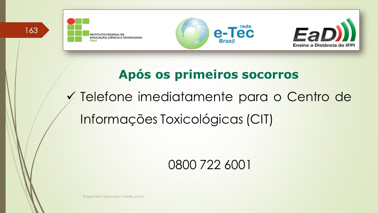 Engenheiro Zacarias Linhares Junior 163 Após os primeiros socorros Telefone imediatamente para o Centro de Informações Toxicológicas (CIT) 0800 722 6001