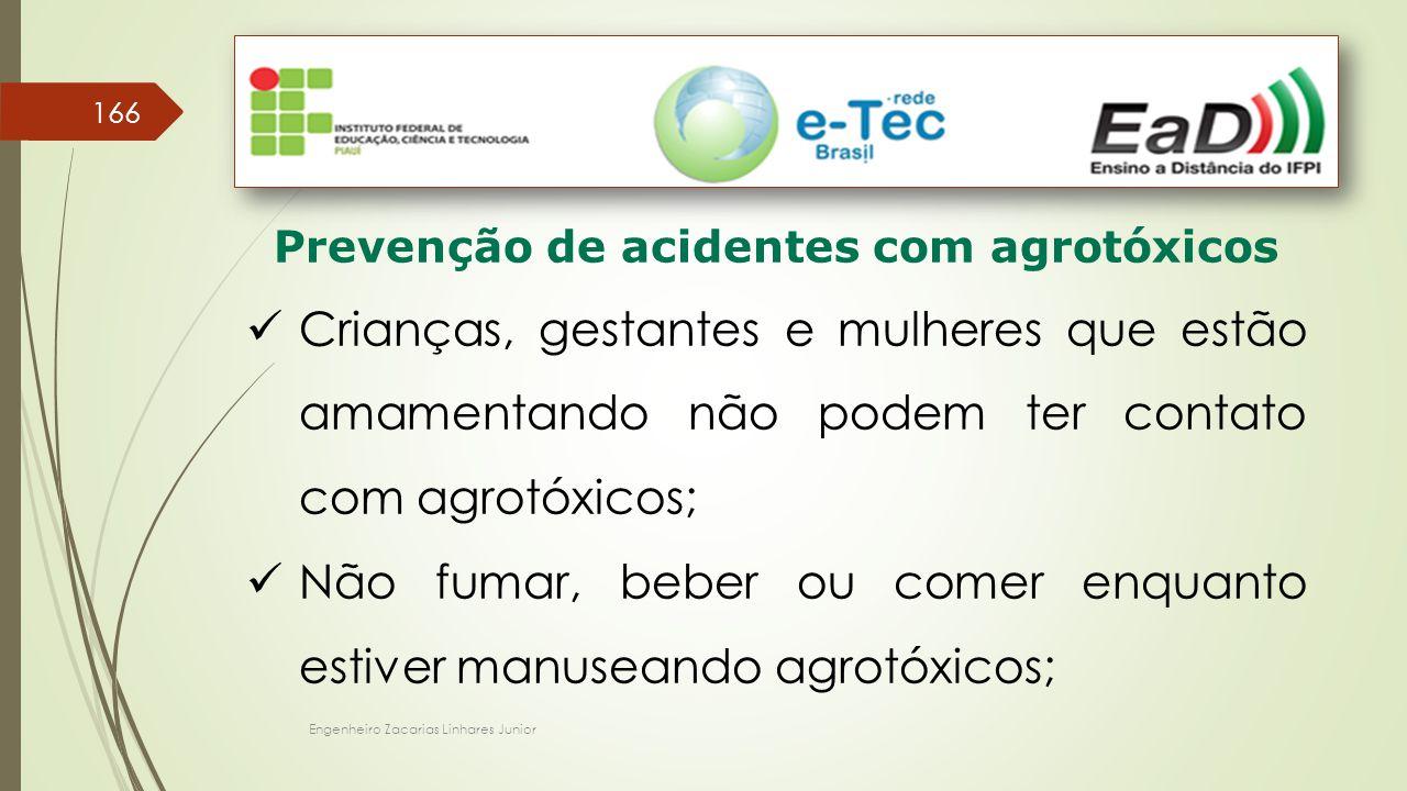 Engenheiro Zacarias Linhares Junior 166 Prevenção de acidentes com agrotóxicos Crianças, gestantes e mulheres que estão amamentando não podem ter cont