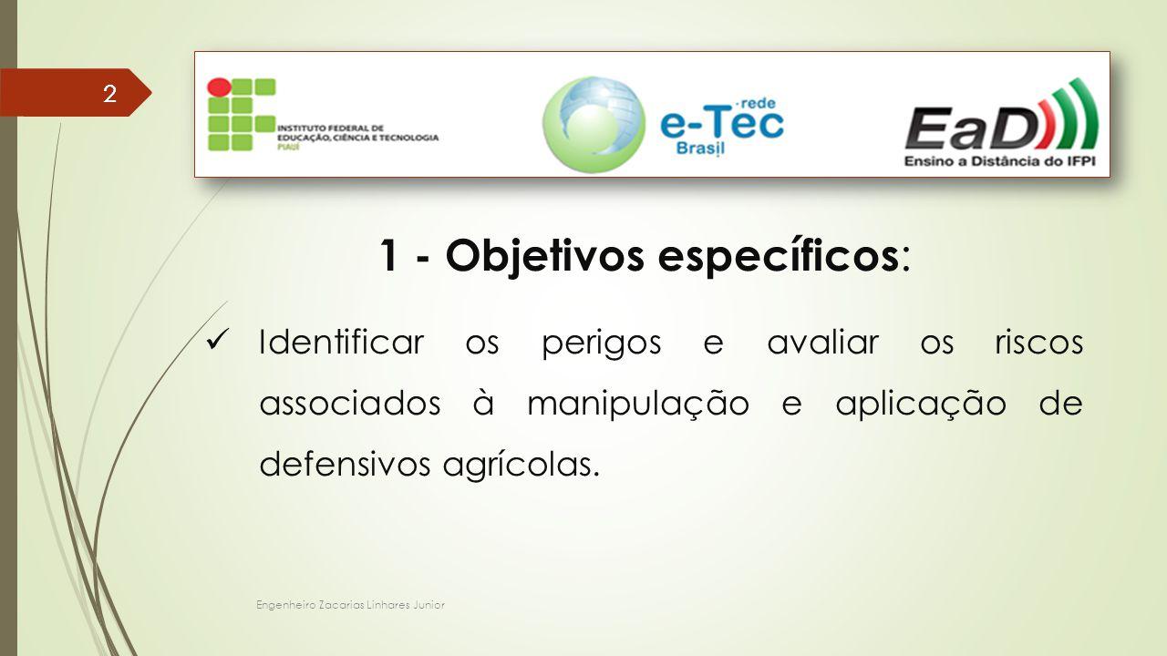 Engenheiro Zacarias Linhares Junior 22 1 - Objetivos específicos : Identificar os perigos e avaliar os riscos associados à manipulação e aplicação de defensivos agrícolas.