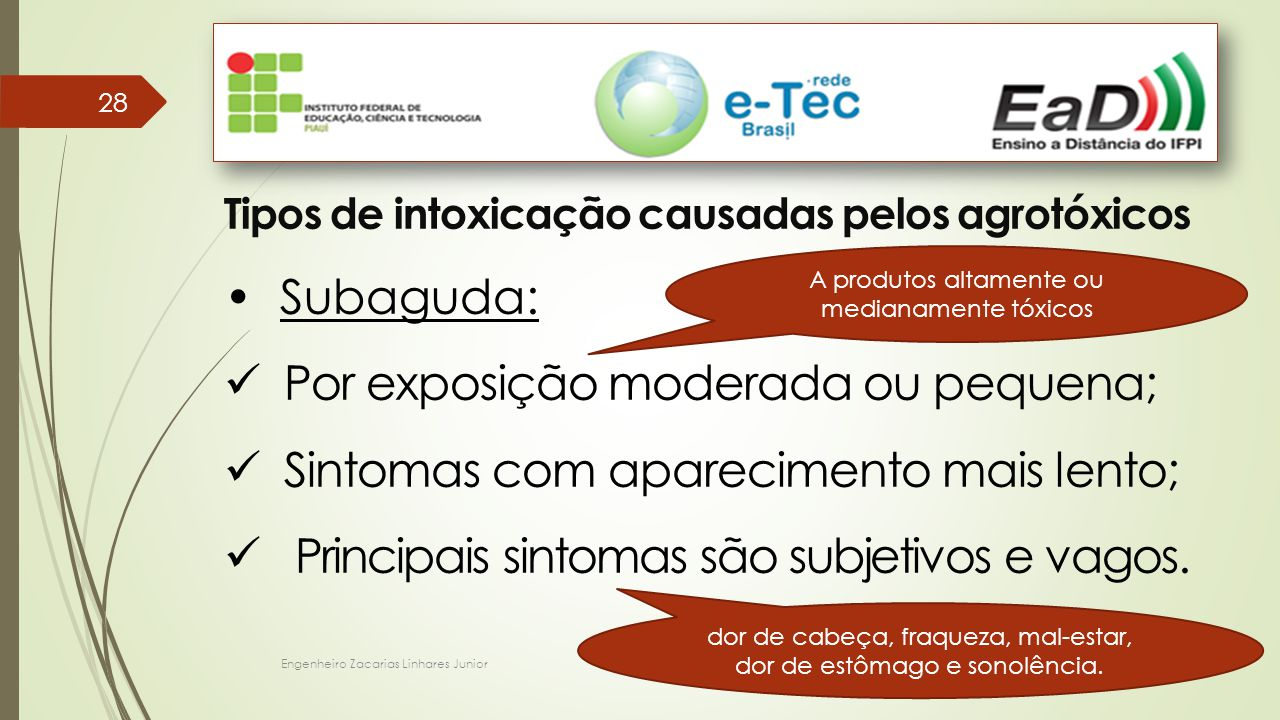 Engenheiro Zacarias Linhares Junior 28 Tipos de intoxicação causadas pelos agrotóxicos Subaguda: Por exposição moderada ou pequena; Sintomas com apare