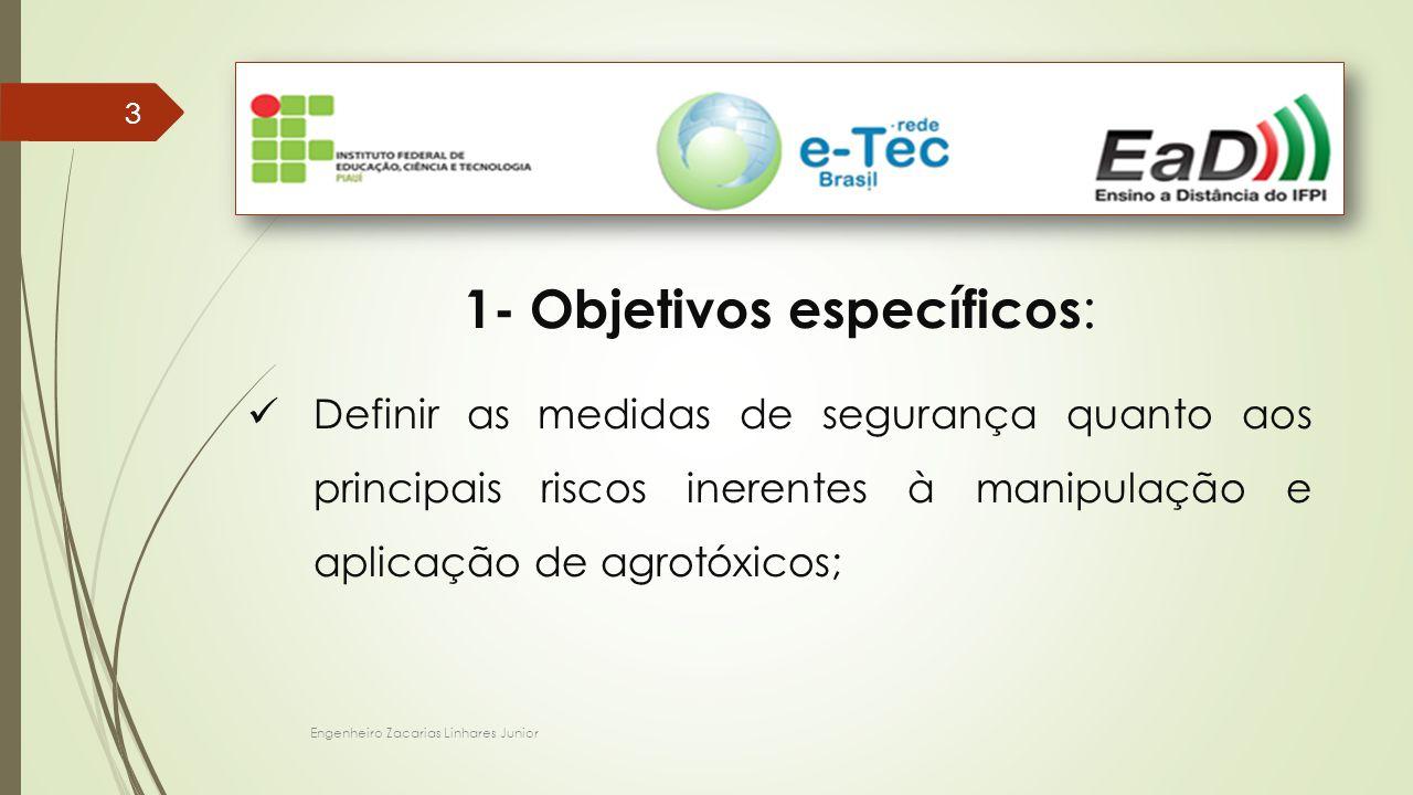 Engenheiro Zacarias Linhares Junior 33 1- Objetivos específicos : Definir as medidas de segurança quanto aos principais riscos inerentes à manipulação e aplicação de agrotóxicos;