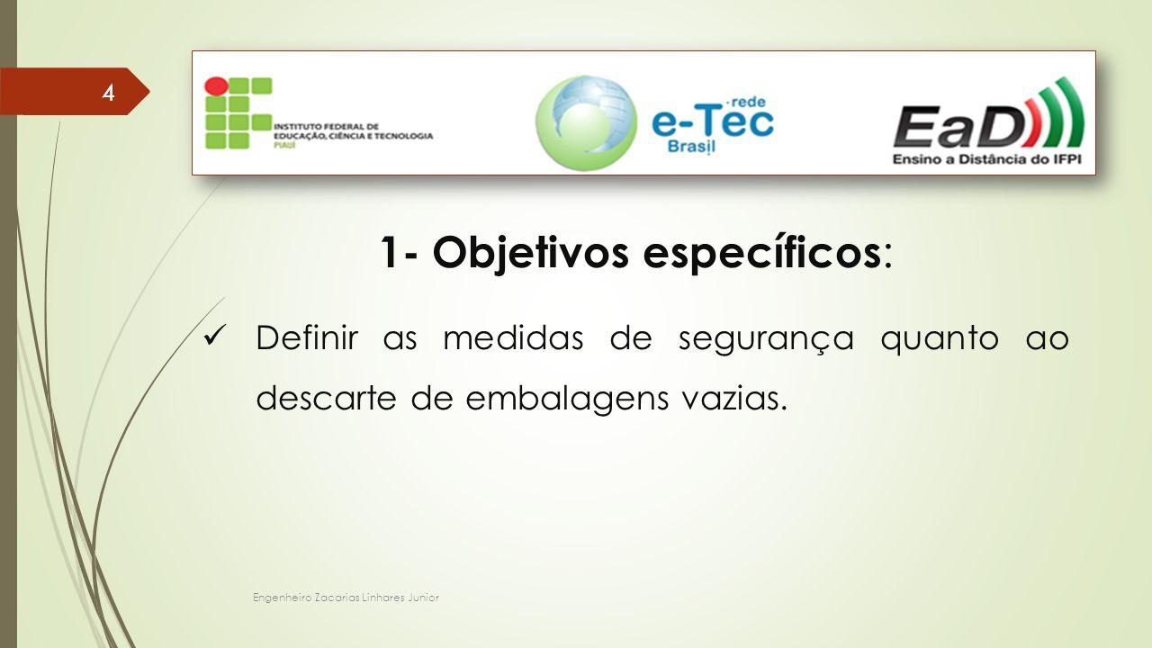 Engenheiro Zacarias Linhares Junior 44 1- Objetivos específicos : Definir as medidas de segurança quanto ao descarte de embalagens vazias.