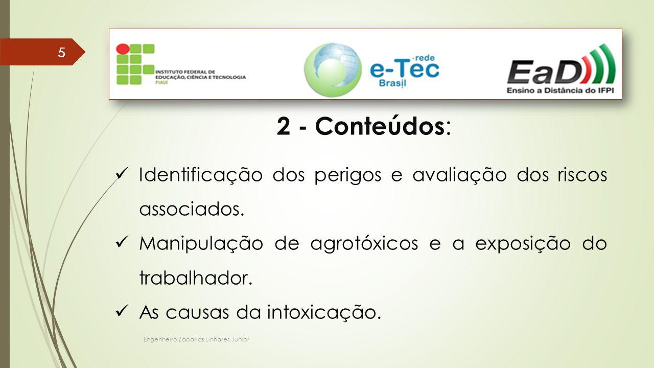 Engenheiro Zacarias Linhares Junior 55 2 - Conteúdos : Identificação dos perigos e avaliação dos riscos associados. Manipulação de agrotóxicos e a exp