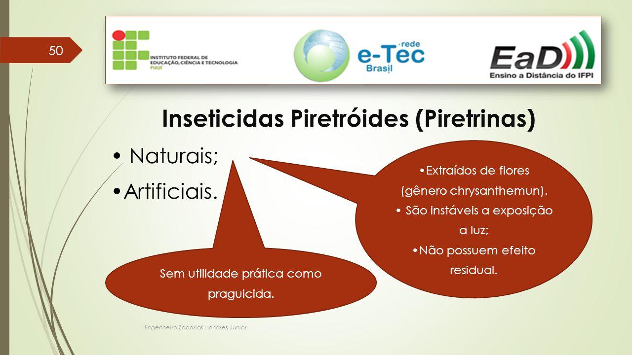 Engenheiro Zacarias Linhares Junior 50 Inseticidas Piretróides (Piretrinas) Naturais; Artificiais. Extraídos de flores (gênero chrysanthemun). São ins