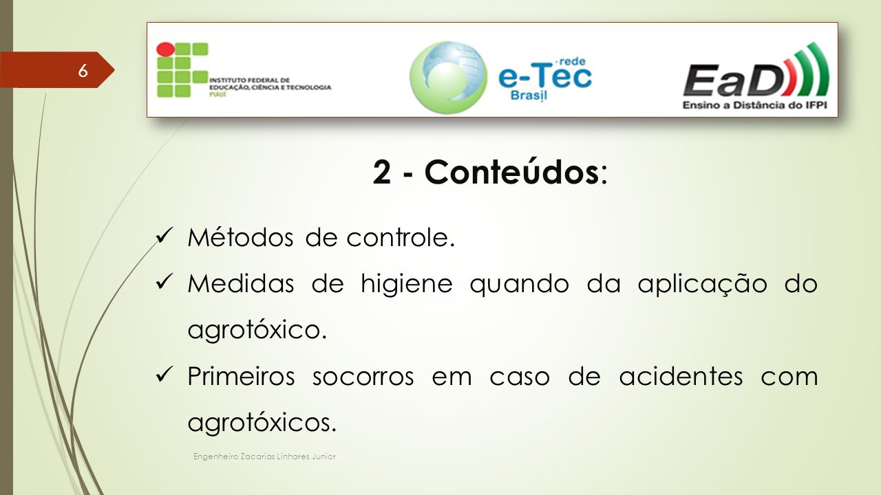 Engenheiro Zacarias Linhares Junior 66 2 - Conteúdos : Métodos de controle. Medidas de higiene quando da aplicação do agrotóxico. Primeiros socorros e