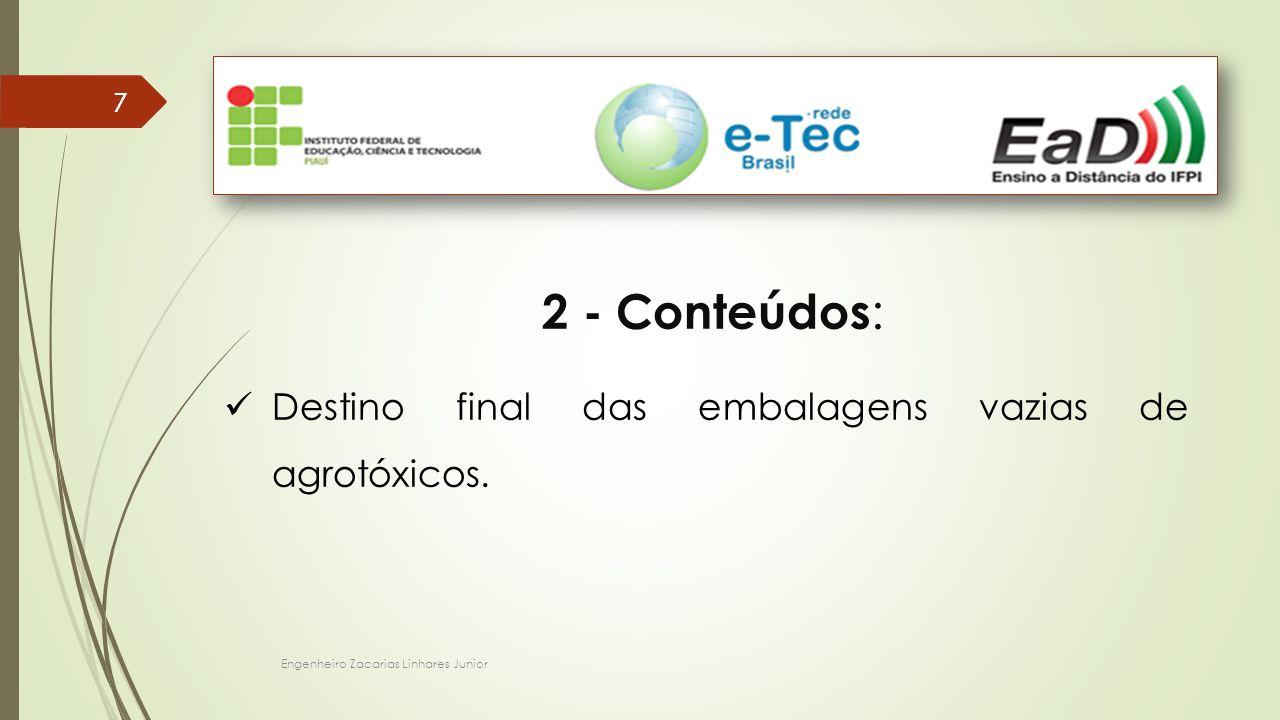 Engenheiro Zacarias Linhares Junior 77 2 - Conteúdos : Destino final das embalagens vazias de agrotóxicos.