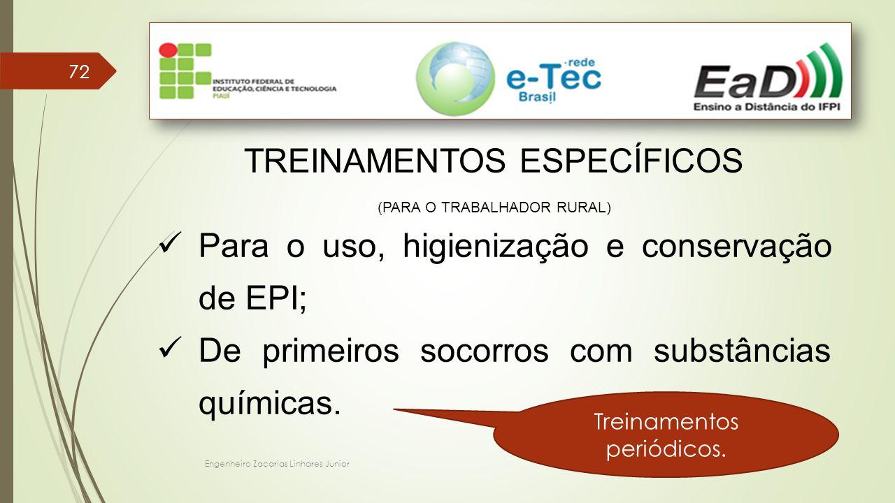 Engenheiro Zacarias Linhares Junior 72 TREINAMENTOS ESPECÍFICOS (PARA O TRABALHADOR RURAL) Para o uso, higienização e conservação de EPI; De primeiros