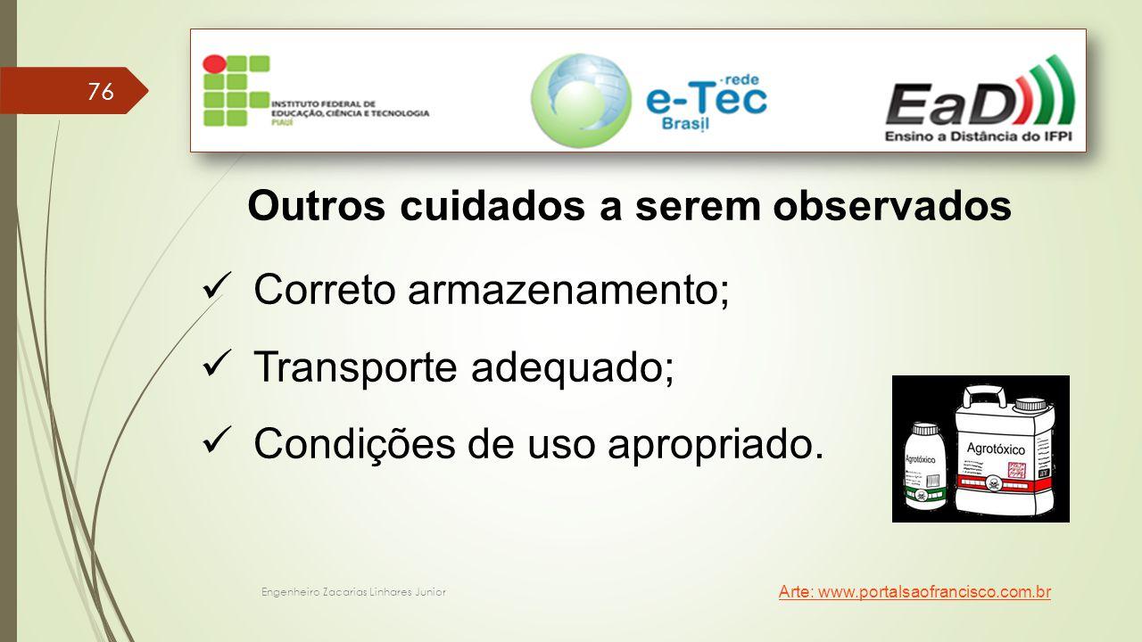 Engenheiro Zacarias Linhares Junior 76 Outros cuidados a serem observados Correto armazenamento; Transporte adequado; Condições de uso apropriado. Art