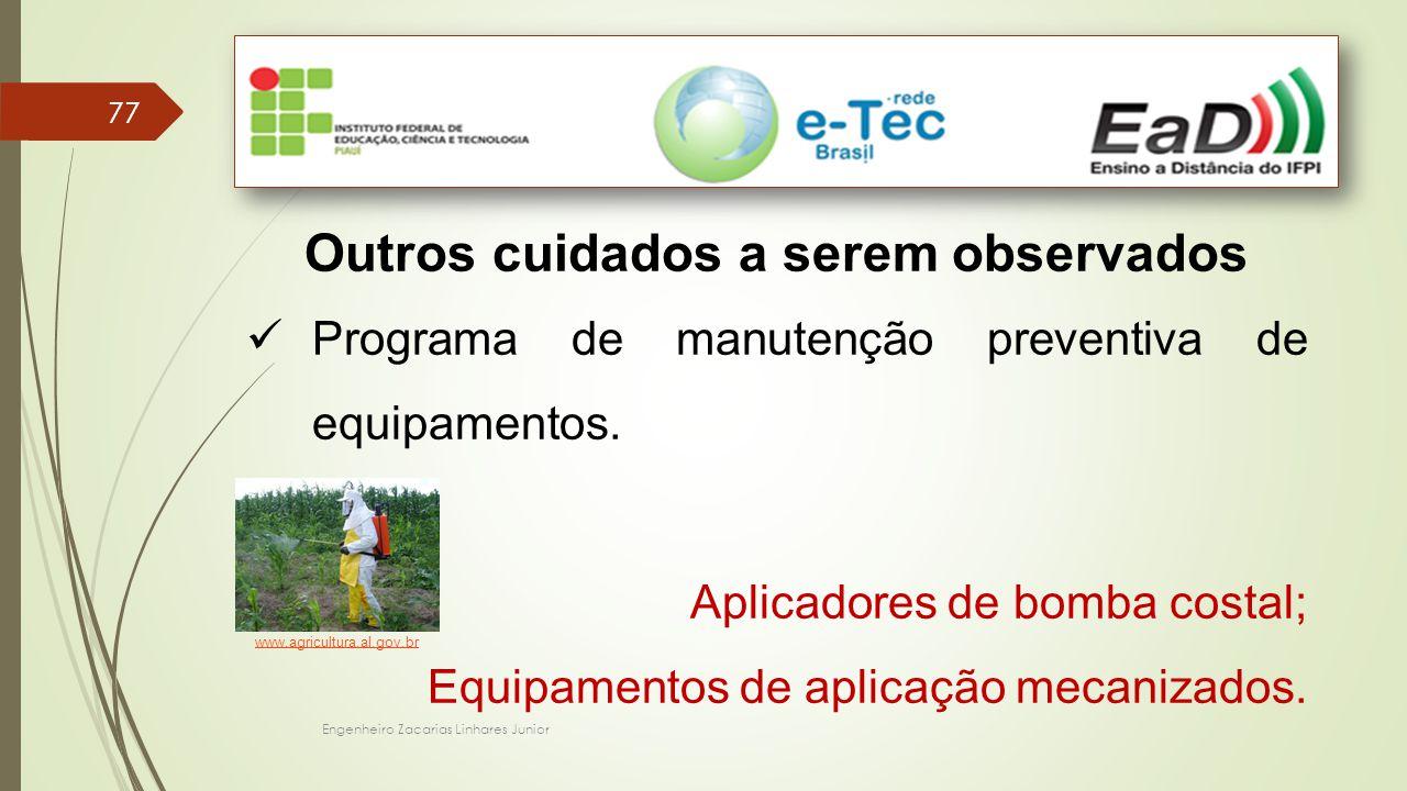 Engenheiro Zacarias Linhares Junior 77 Outros cuidados a serem observados Programa de manutenção preventiva de equipamentos. Aplicadores de bomba cost