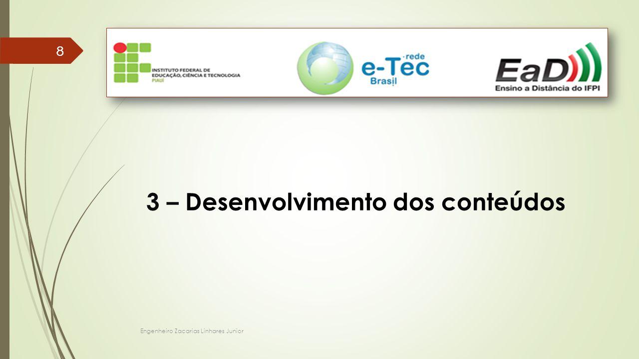 Engenheiro Zacarias Linhares Junior 88 3 – Desenvolvimento dos conteúdos