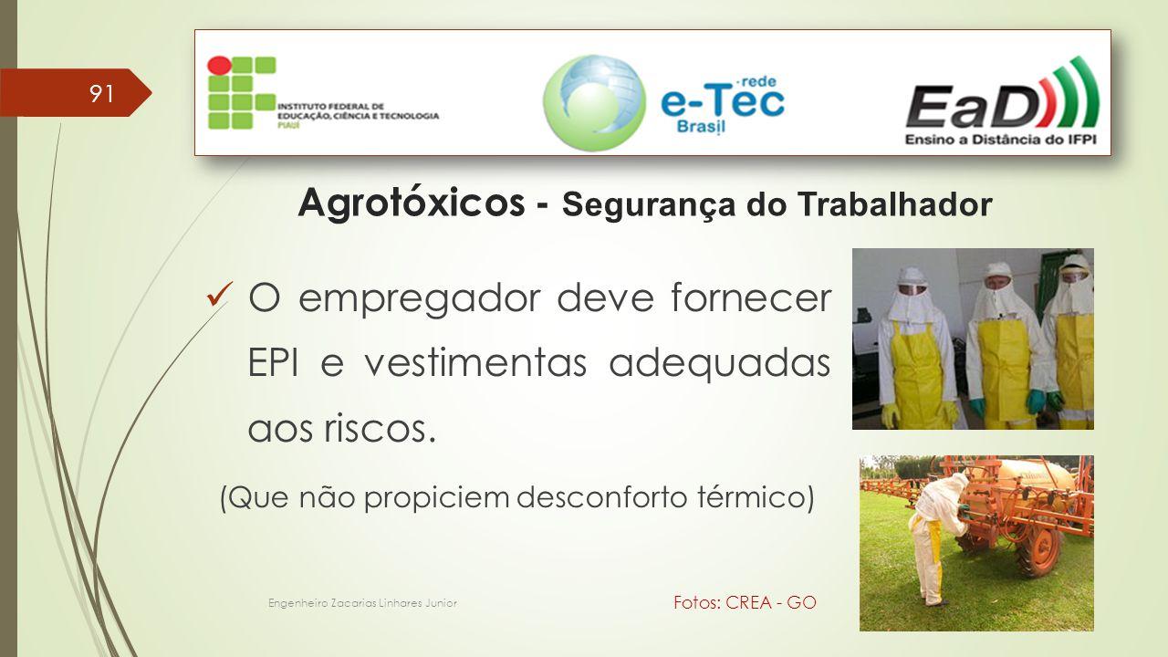 91 Engenheiro Zacarias Linhares Junior Agrotóxicos - Segurança do Trabalhador Fotos: CREA - GO O empregador deve fornecer EPI e vestimentas adequadas aos riscos.