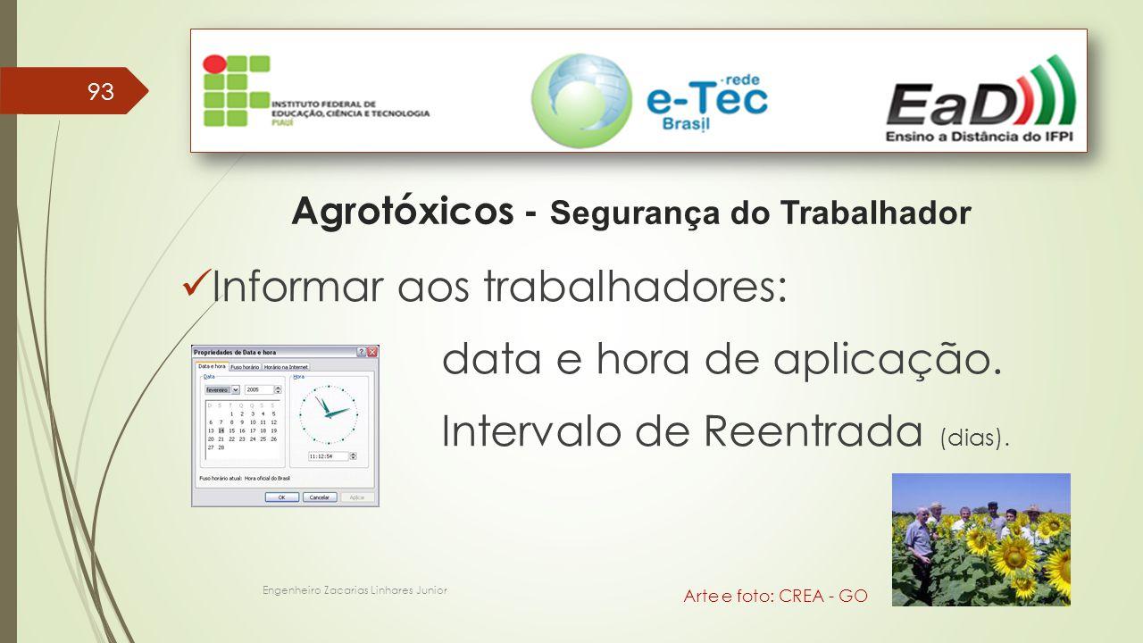 93 Engenheiro Zacarias Linhares Junior Agrotóxicos - Segurança do Trabalhador Arte e foto: CREA - GO Informar aos trabalhadores: data e hora de aplica