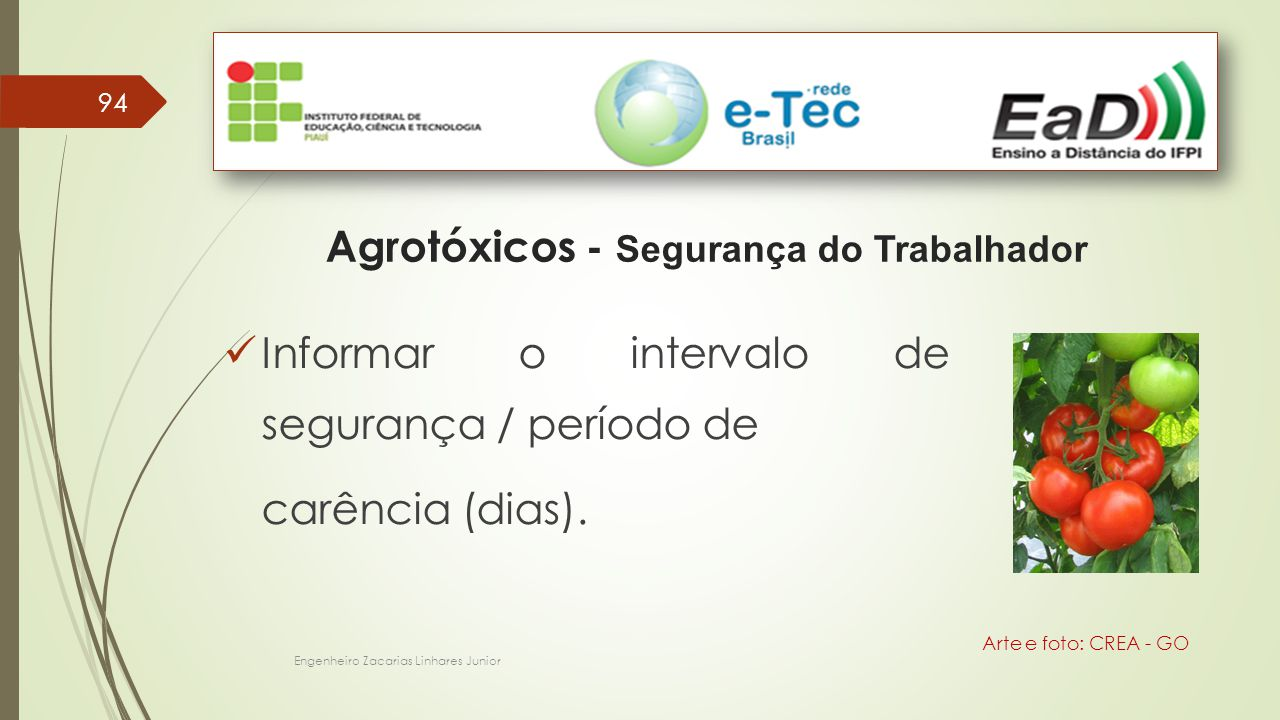 94 Engenheiro Zacarias Linhares Junior Agrotóxicos - Segurança do Trabalhador Arte e foto: CREA - GO Informar o intervalo de segurança / período de carência (dias).
