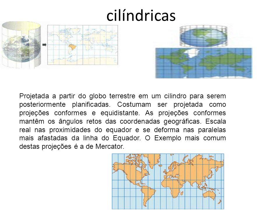 cilíndricas Projetada a partir do globo terrestre em um cilindro para serem posteriormente planificadas. Costumam ser projetada como projeções conform