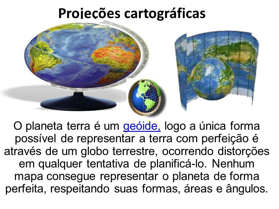 Projeções cartográficas O planeta terra é um geóide, logo a única forma possível de representar a terra com perfeição é através de um globo terrestre,