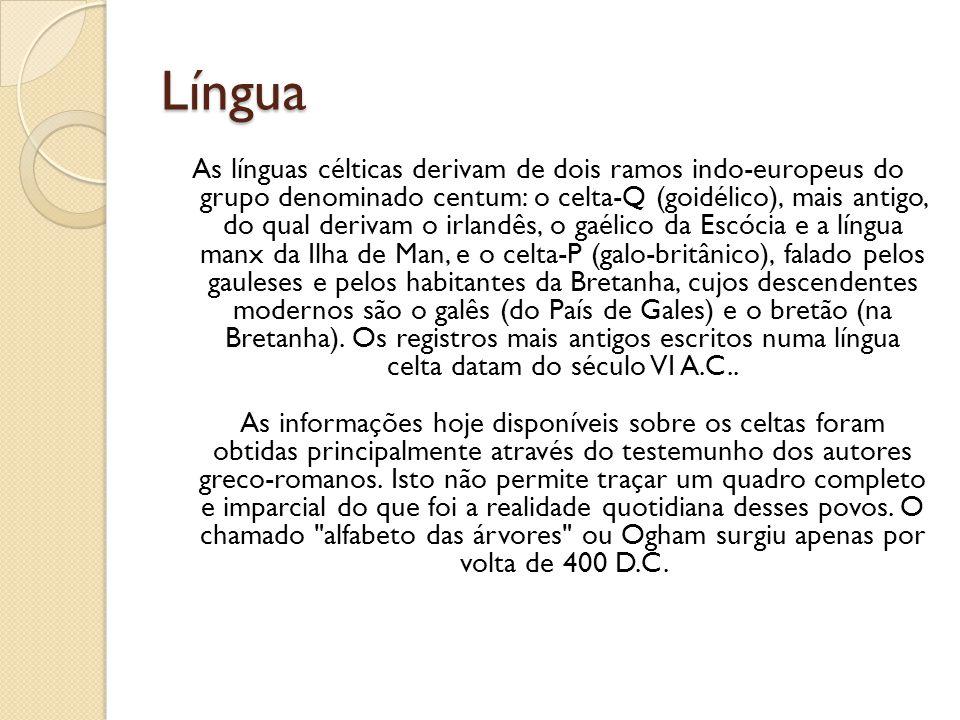 Língua As línguas célticas derivam de dois ramos indo-europeus do grupo denominado centum: o celta-Q (goidélico), mais antigo, do qual derivam o irlan