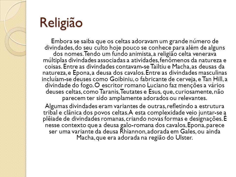 Religião Embora se saiba que os celtas adoravam um grande número de divindades, do seu culto hoje pouco se conhece para além de alguns dos nomes. Tend