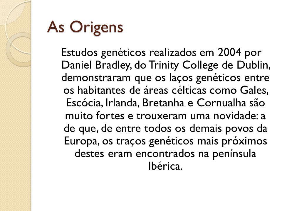 As Origens Estudos genéticos realizados em 2004 por Daniel Bradley, do Trinity College de Dublin, demonstraram que os laços genéticos entre os habitan